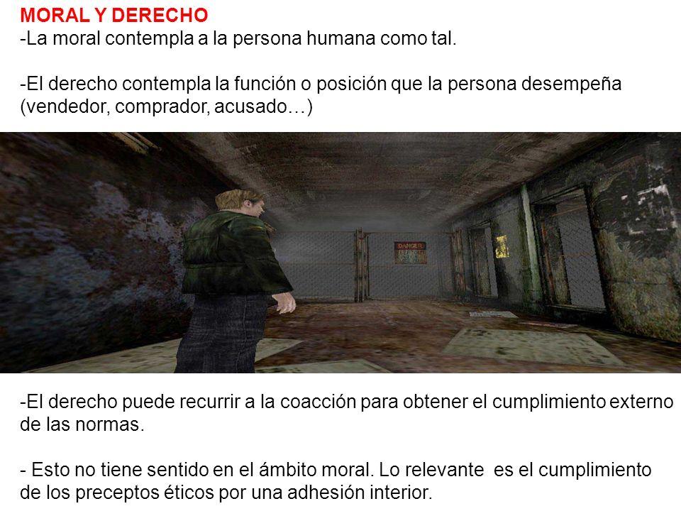MORAL Y DERECHO -La moral contempla a la persona humana como tal.