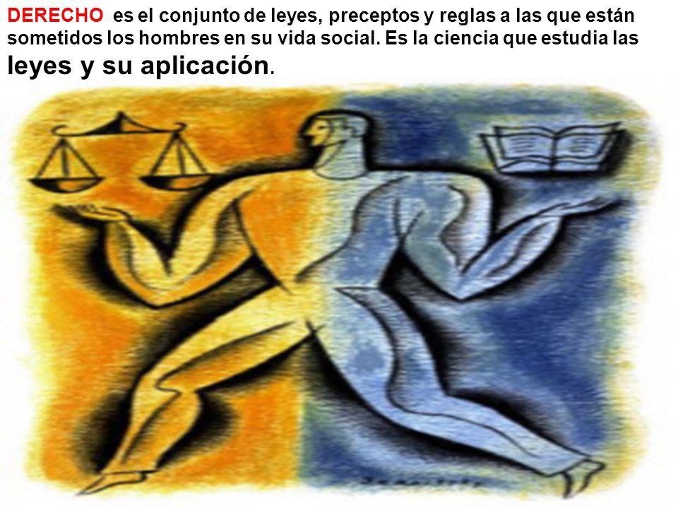 DERECHO es el conjunto de leyes, preceptos y reglas a las que están sometidos los hombres en su vida social.