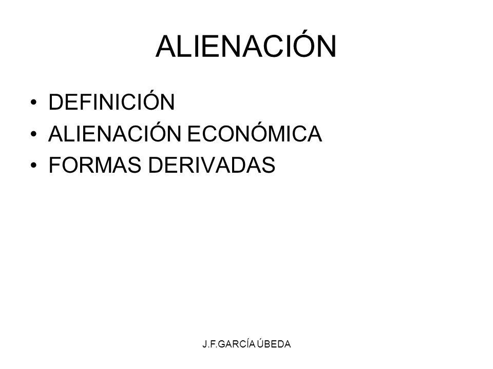 ALIENACIÓN DEFINICIÓN ALIENACIÓN ECONÓMICA FORMAS DERIVADAS