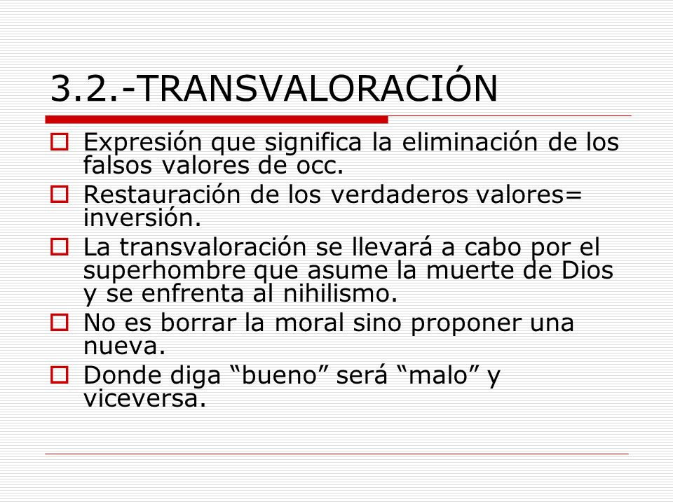 3.2.-TRANSVALORACIÓN Expresión que significa la eliminación de los falsos valores de occ. Restauración de los verdaderos valores= inversión.