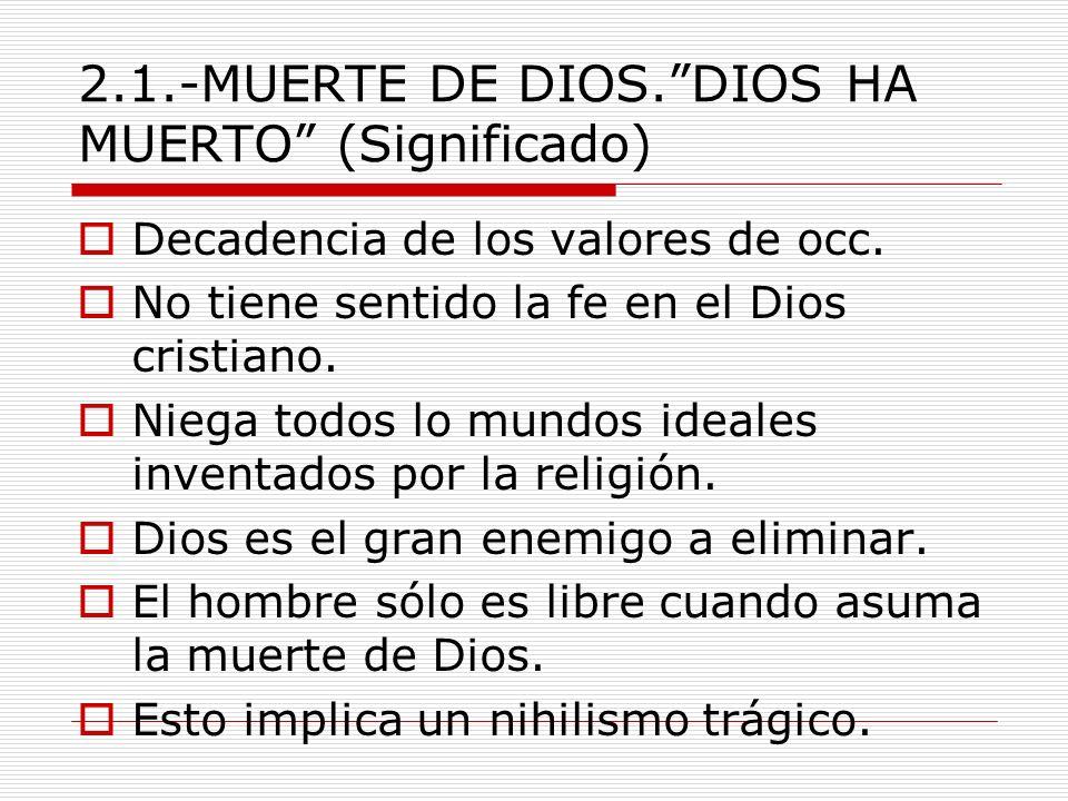 2.1.-MUERTE DE DIOS. DIOS HA MUERTO (Significado)