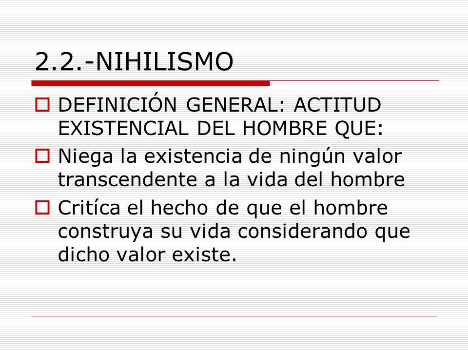 2.2.-NIHILISMO DEFINICIÓN GENERAL: ACTITUD EXISTENCIAL DEL HOMBRE QUE: