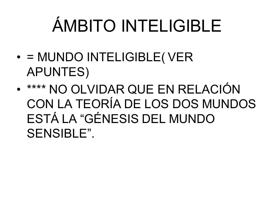 ÁMBITO INTELIGIBLE = MUNDO INTELIGIBLE( VER APUNTES)