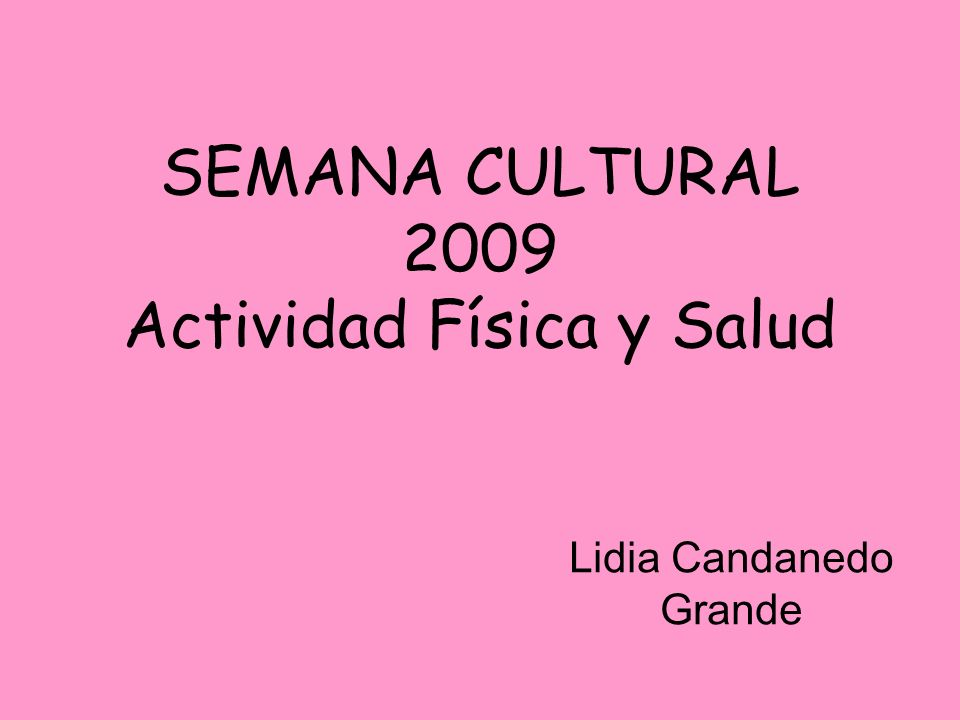 SEMANA CULTURAL 2009 Actividad Física y Salud