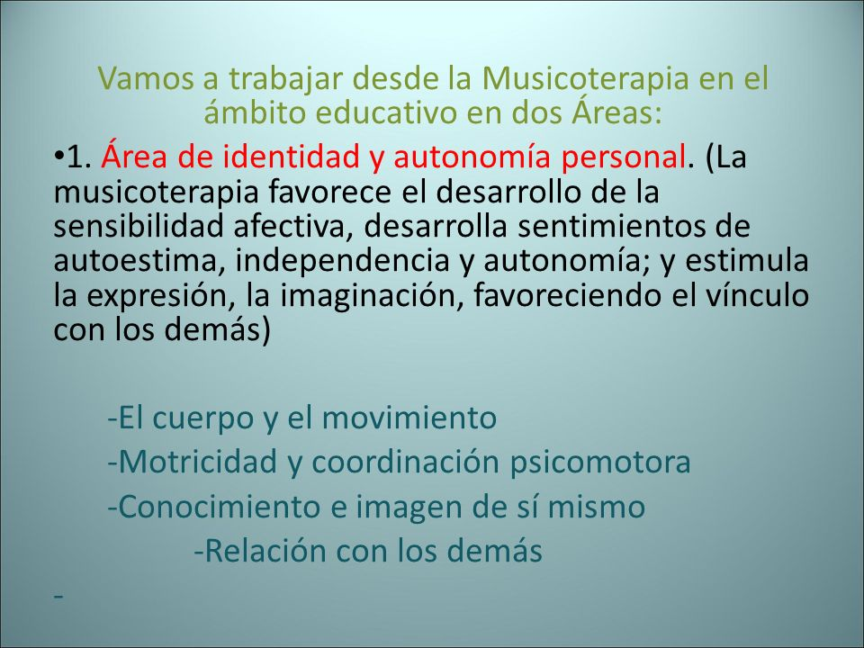 Vamos a trabajar desde la Musicoterapia en el ámbito educativo en dos Áreas: