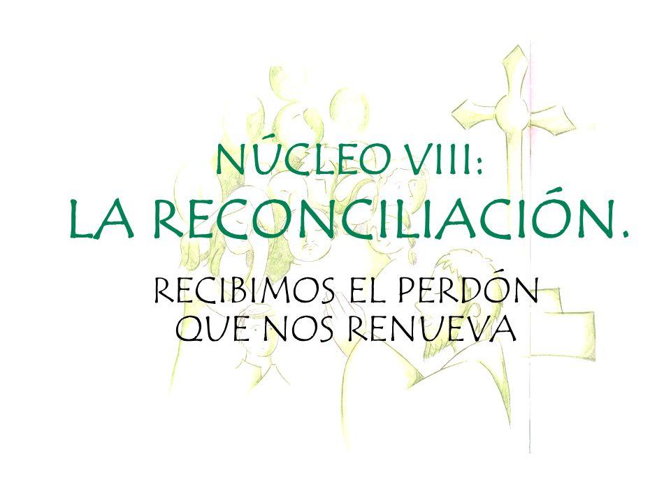 NÚCLEO VIII: LA RECONCILIACIÓN.