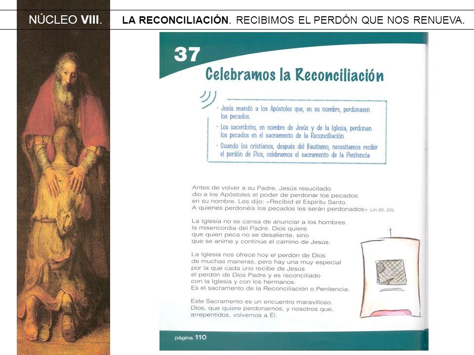 NÚCLEO VIII. LA RECONCILIACIÓN. RECIBIMOS EL PERDÓN QUE NOS RENUEVA.