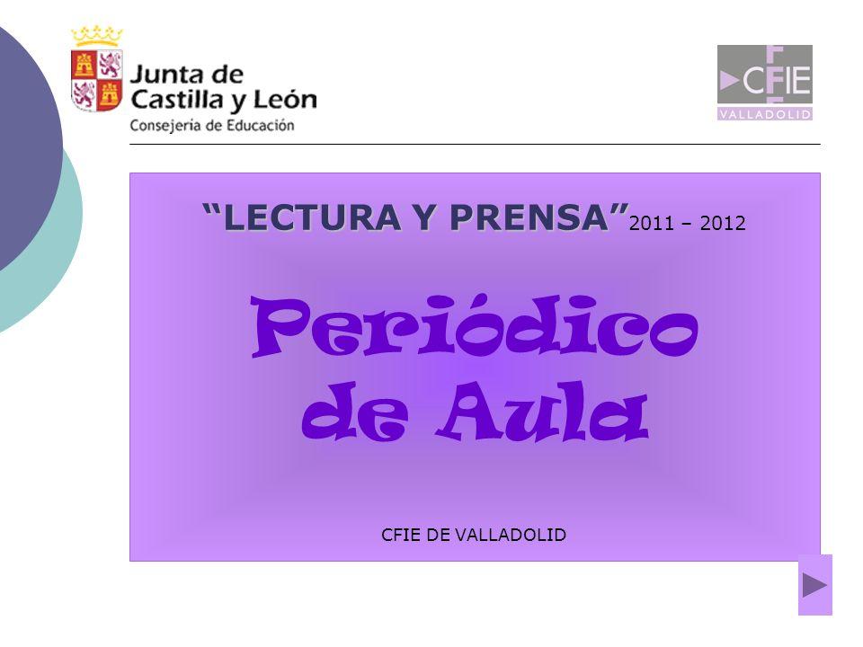 LECTURA Y PRENSA 2011 – 2012 Periódico de Aula CFIE DE VALLADOLID