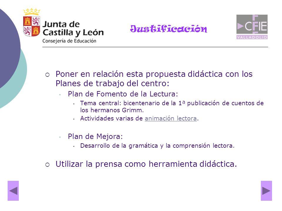 Justificación Poner en relación esta propuesta didáctica con los Planes de trabajo del centro: Plan de Fomento de la Lectura: