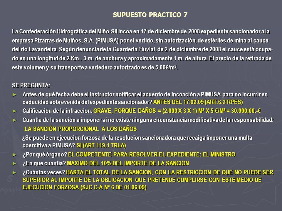 SUPUESTO PRACTICO 7 La Confederación Hidrográfica del Miño-Sil incoa en 17 de diciembre de 2008 expediente sancionador a la.
