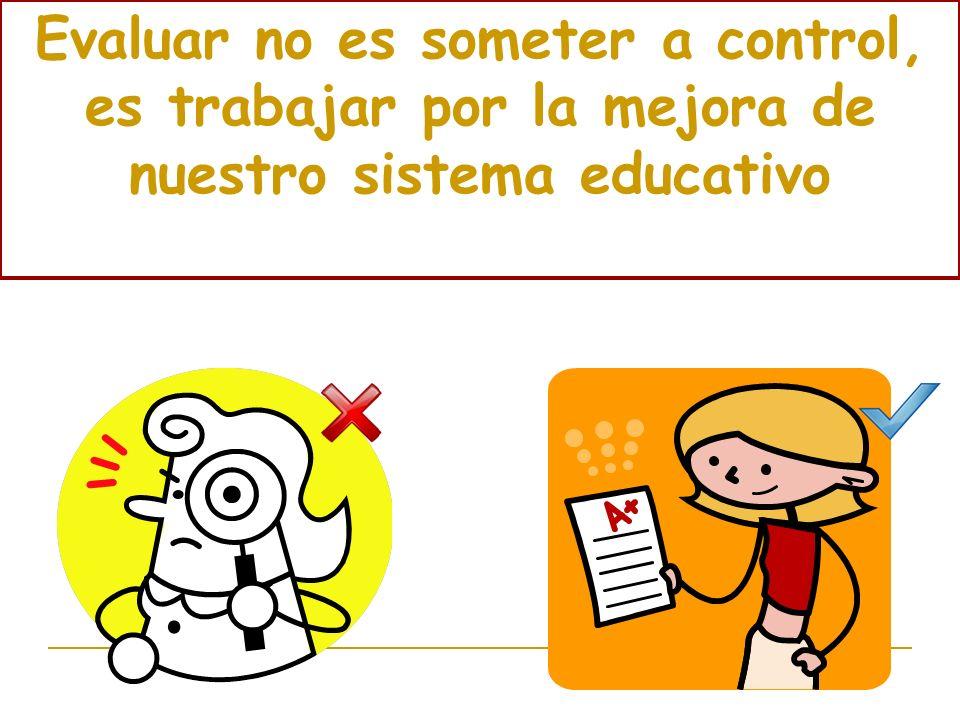 Evaluar no es someter a control, es trabajar por la mejora de nuestro sistema educativo