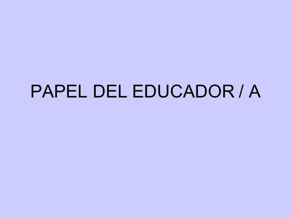 PAPEL DEL EDUCADOR / A
