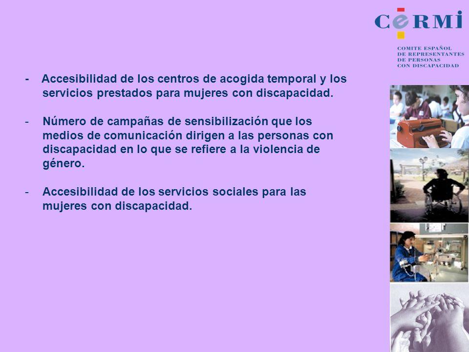 - Accesibilidad de los centros de acogida temporal y los servicios prestados para mujeres con discapacidad.