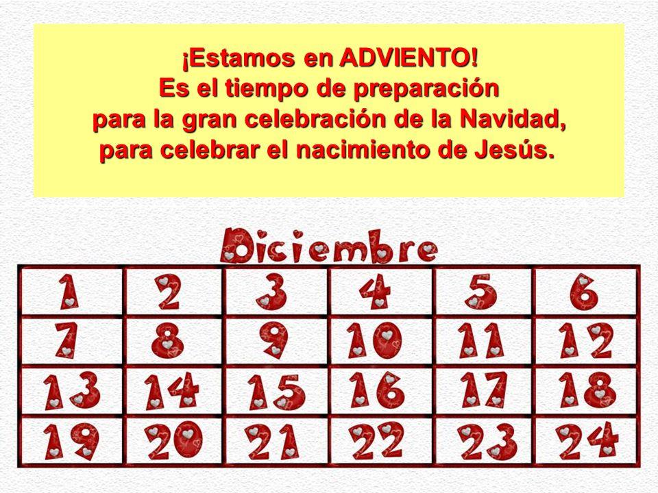 Es el tiempo de preparación para la gran celebración de la Navidad,