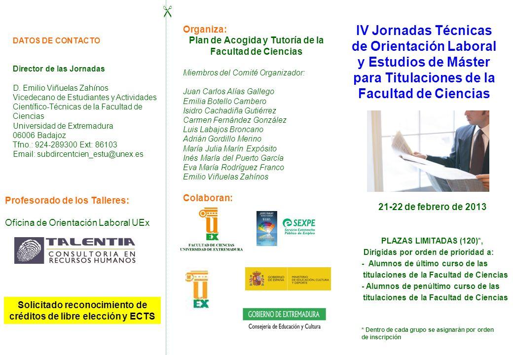 Organiza: Plan de Acogida y Tutoría de la Facultad de Ciencias. Miembros del Comité Organizador: Juan Carlos Alías Gallego.