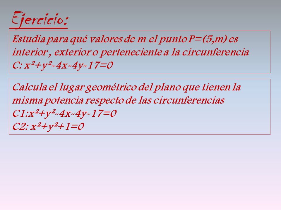 Ejercicio: Estudia para qué valores de m el punto P=(5,m) es interior , exterior o perteneciente a la circunferencia C: x²+y²-4x-4y-17=0.