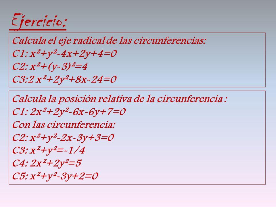 Ejercicio: Calcula el eje radical de las circunferencias: C1: x²+y²-4x+2y+4=0. C2: x²+(y-3)²=4. C3:2 x²+2y²+8x-24=0.
