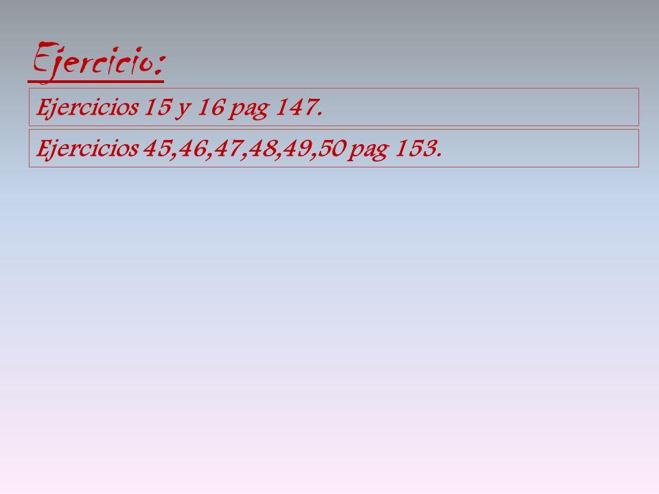 Ejercicio: Ejercicios 15 y 16 pag 147.