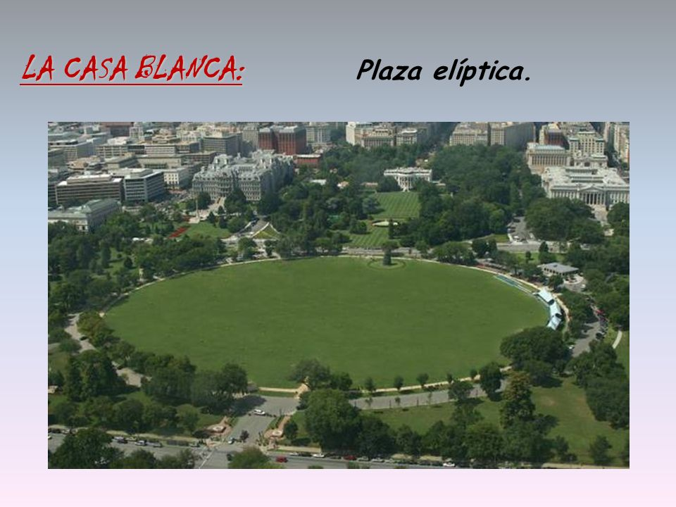 LA CASA BLANCA: Plaza elíptica.