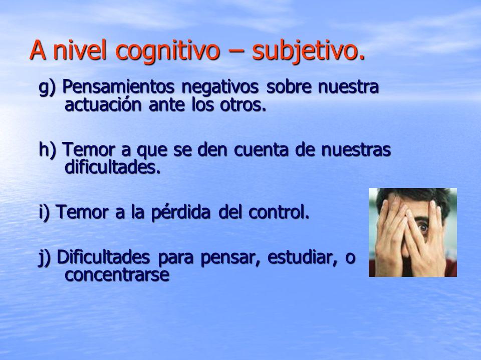 A nivel cognitivo – subjetivo.