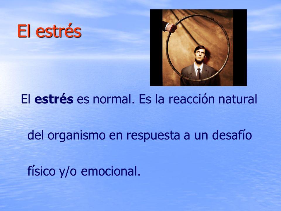 El estrés El estrés es normal.