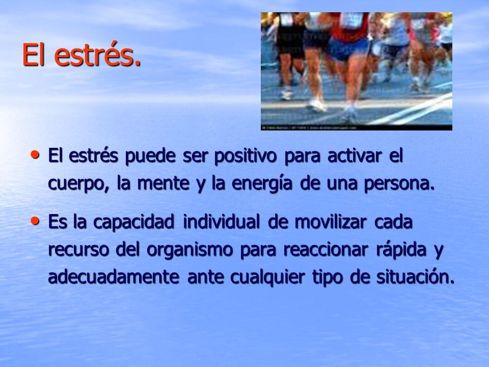 El estrés.El estrés puede ser positivo para activar el cuerpo, la mente y la energía de una persona.