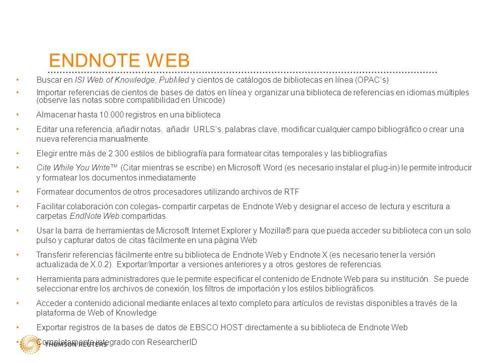 ENDNOTE WEBBuscar en ISI Web of Knowledge, PubMed y cientos de catálogos de bibliotecas en línea (OPAC's)