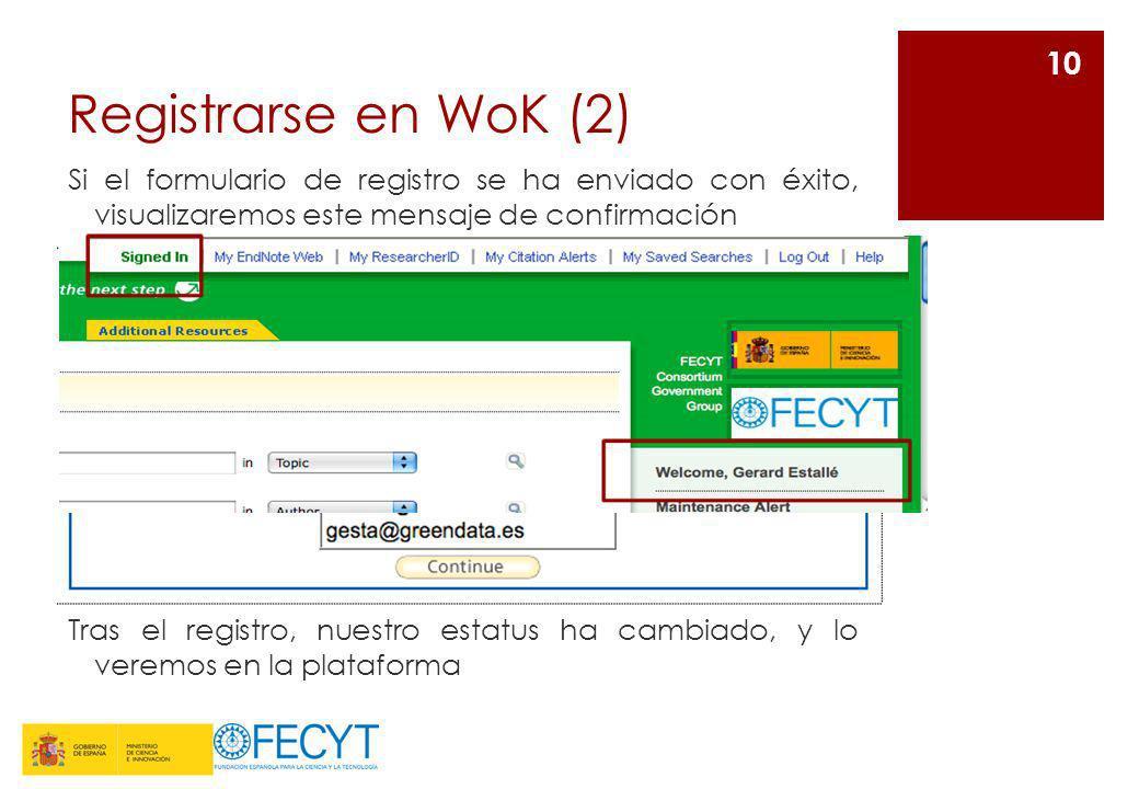 Registrarse en WoK (2) Si el formulario de registro se ha enviado con éxito, visualizaremos este mensaje de confirmación.