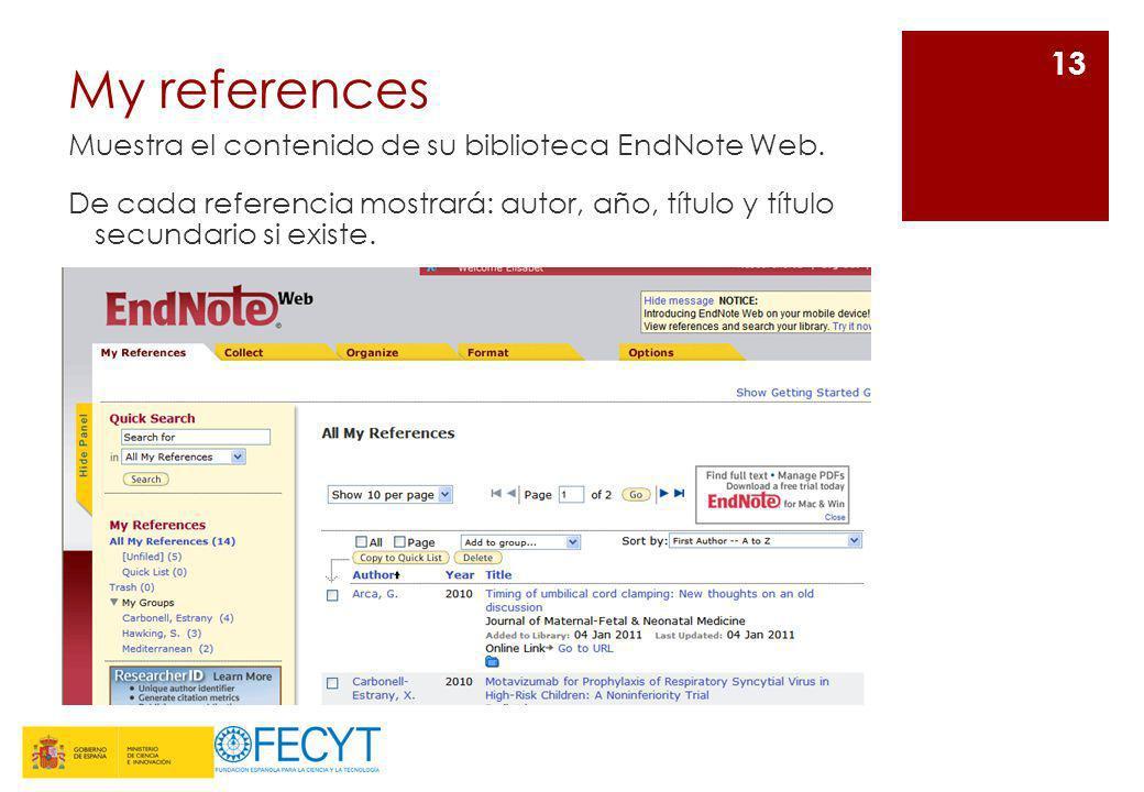 My referencesMuestra el contenido de su biblioteca EndNote Web. De cada referencia mostrará: autor, año, título y título secundario si existe.