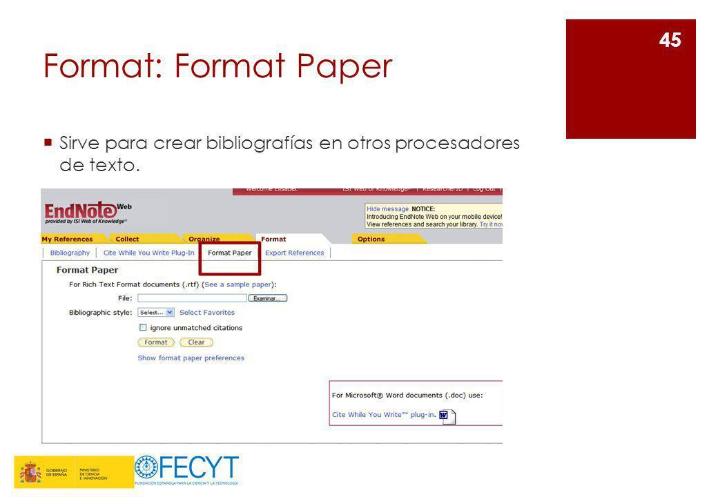 Format: Format Paper Sirve para crear bibliografías en otros procesadores de texto. Sirve para: