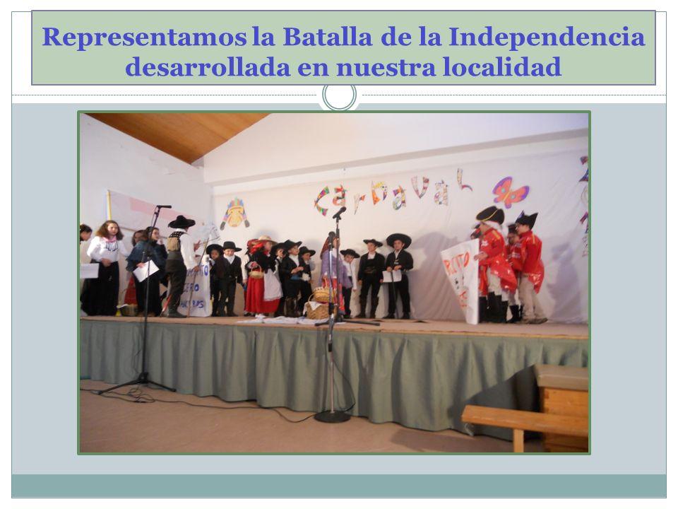Representamos la Batalla de la Independencia desarrollada en nuestra localidad