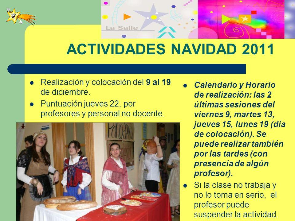 ACTIVIDADES NAVIDAD 2011 Realización y colocación del 9 al 19 de diciembre. Puntuación jueves 22, por profesores y personal no docente.