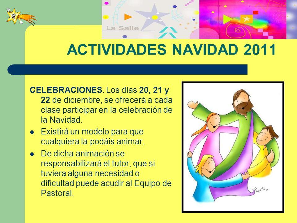 ACTIVIDADES NAVIDAD 2011 CELEBRACIONES. Los días 20, 21 y 22 de diciembre, se ofrecerá a cada clase participar en la celebración de la Navidad.