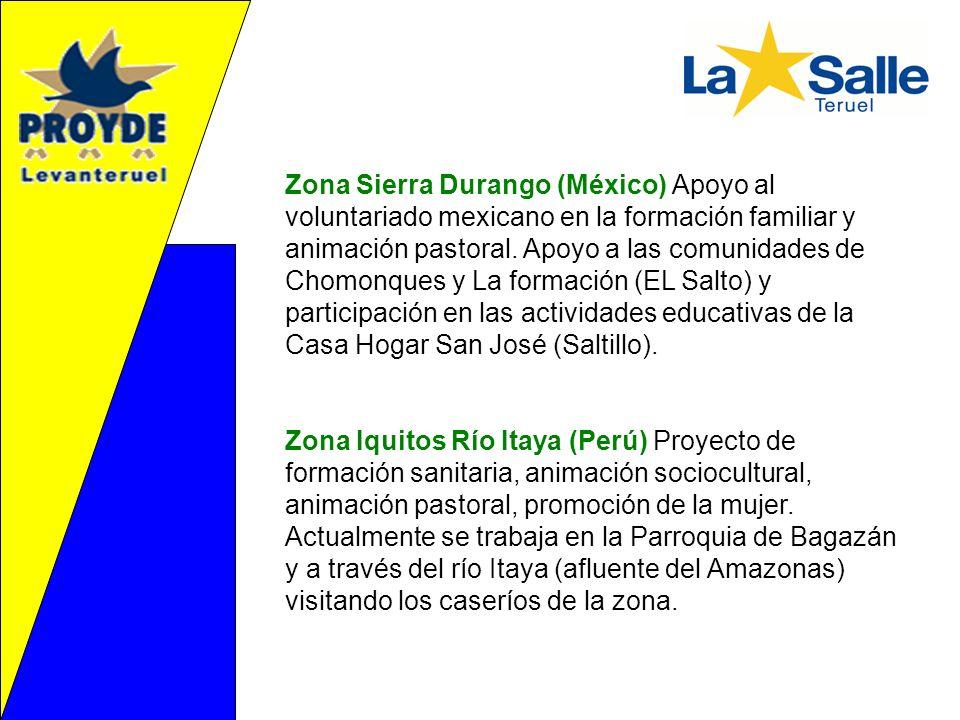 Zona Sierra Durango (México) Apoyo al voluntariado mexicano en la formación familiar y animación pastoral. Apoyo a las comunidades de Chomonques y La formación (EL Salto) y participación en las actividades educativas de la Casa Hogar San José (Saltillo).