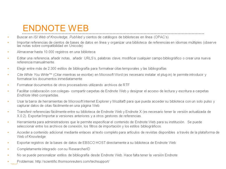 ENDNOTE WEB Buscar en ISI Web of Knowledge, PubMed y cientos de catálogos de bibliotecas en línea (OPAC's)