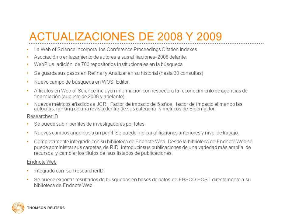 ACTUALIZACIONES DE 2008 Y 2009 La Web of Science incorpora los Conference Proceedings Citation Indexes.