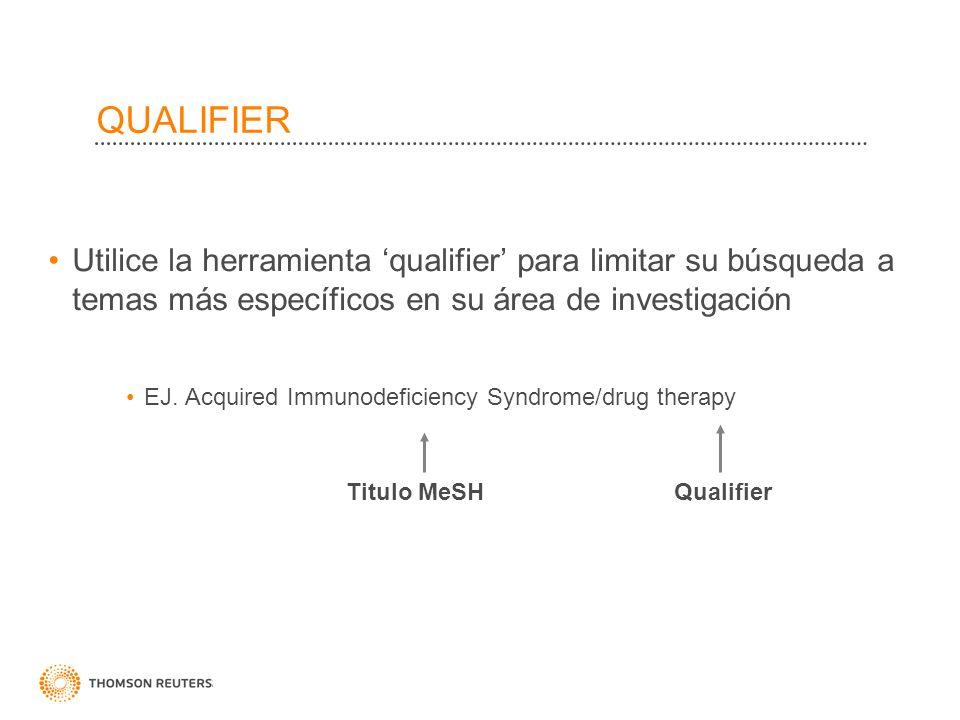 QUALIFIER Utilice la herramienta 'qualifier' para limitar su búsqueda a temas más específicos en su área de investigación.
