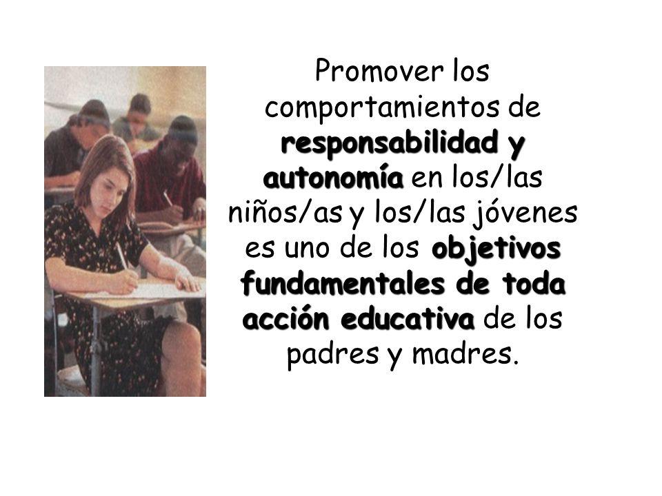 Promover los comportamientos de responsabilidad y autonomía en los/las niños/as y los/las jóvenes es uno de los objetivos fundamentales de toda acción educativa de los padres y madres.