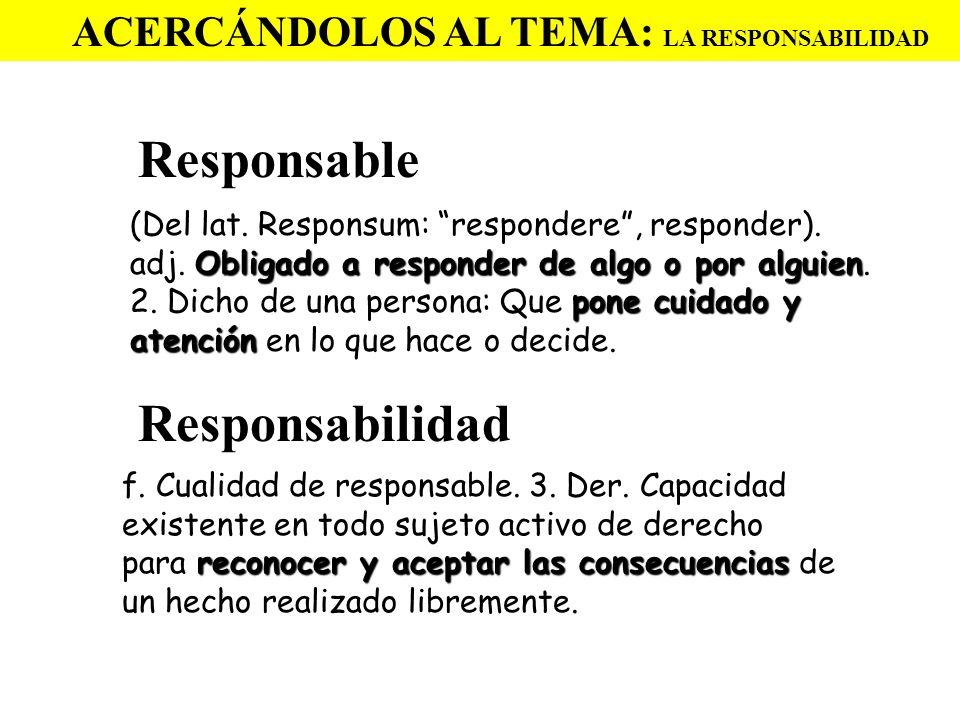 Responsable Responsabilidad ACERCÁNDOLOS AL TEMA: LA RESPONSABILIDAD
