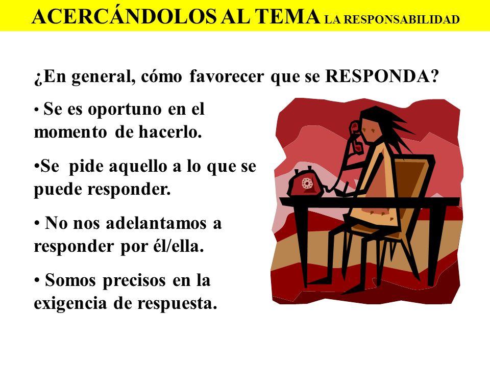 ACERCÁNDOLOS AL TEMA LA RESPONSABILIDAD
