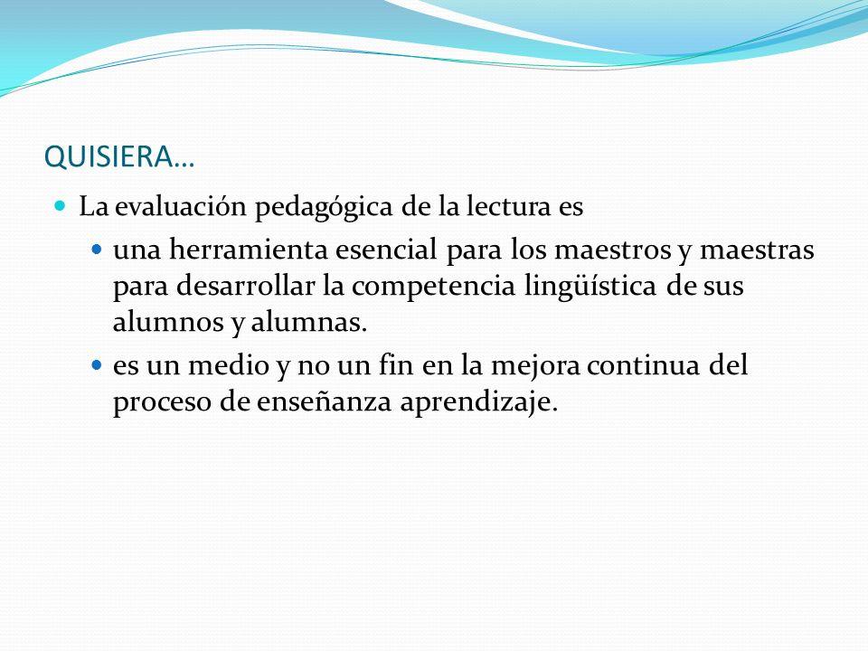 QUISIERA…La evaluación pedagógica de la lectura es.