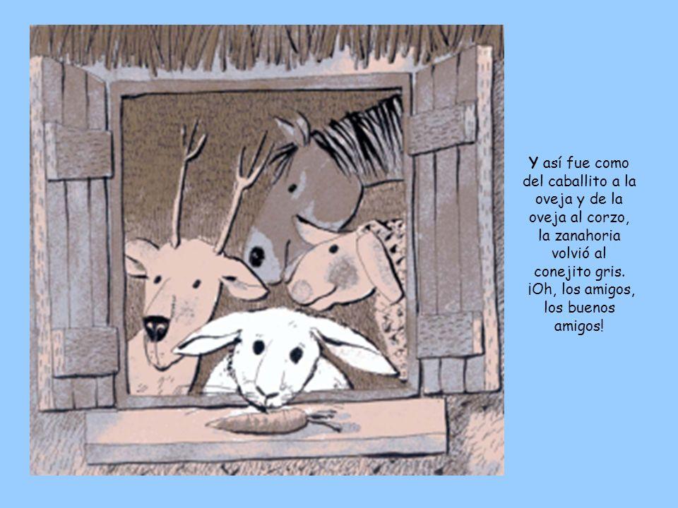 Y así fue como del caballito a la oveja y de la oveja al corzo, la zanahoria volvió al conejito gris.