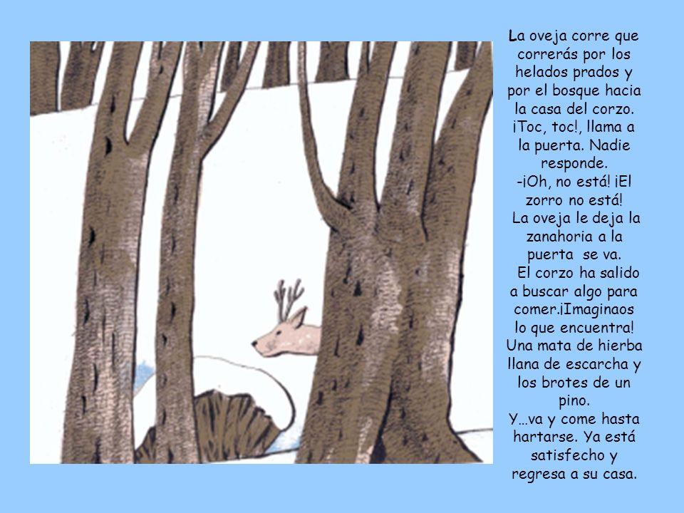 La oveja corre que correrás por los helados prados y por el bosque hacia la casa del corzo.