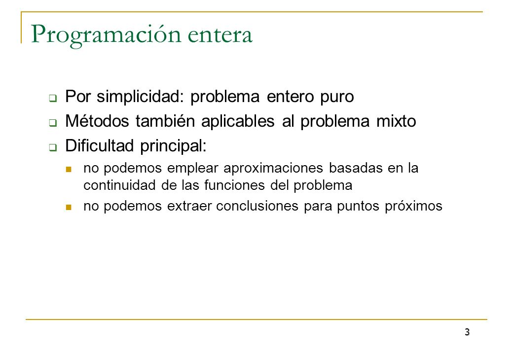 Programación entera Por simplicidad: problema entero puro