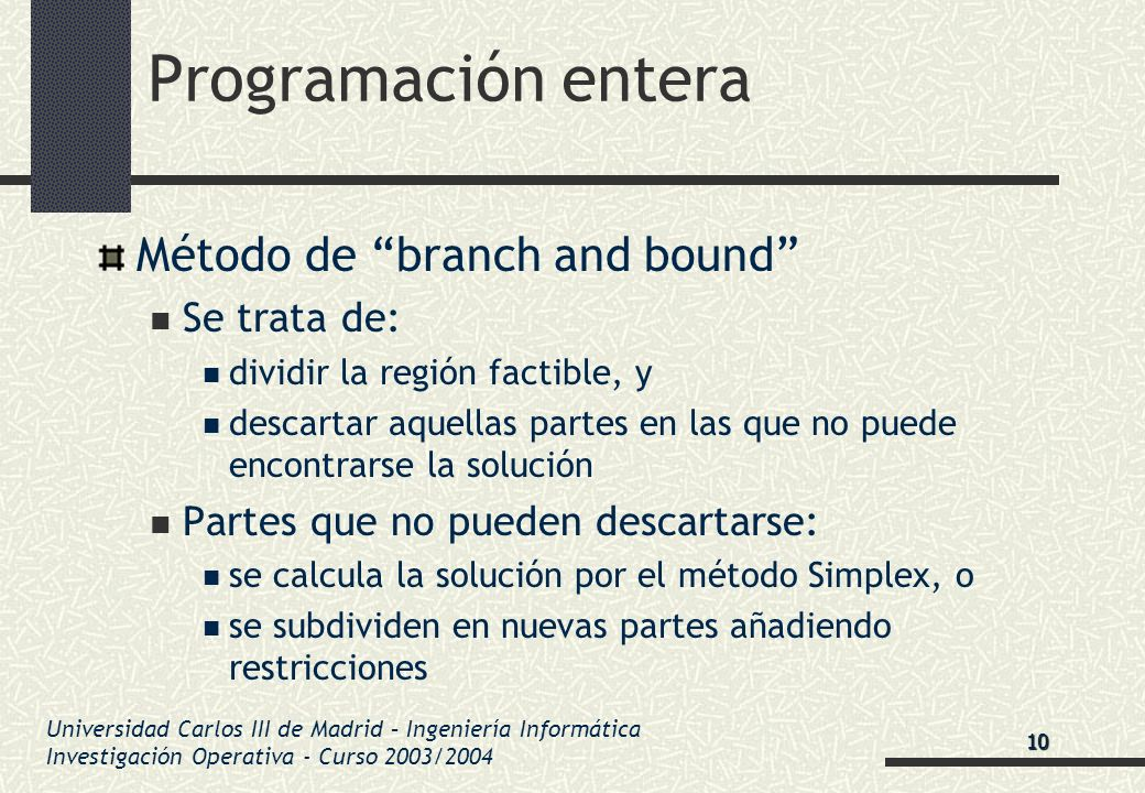Programación entera Método de branch and bound Se trata de: