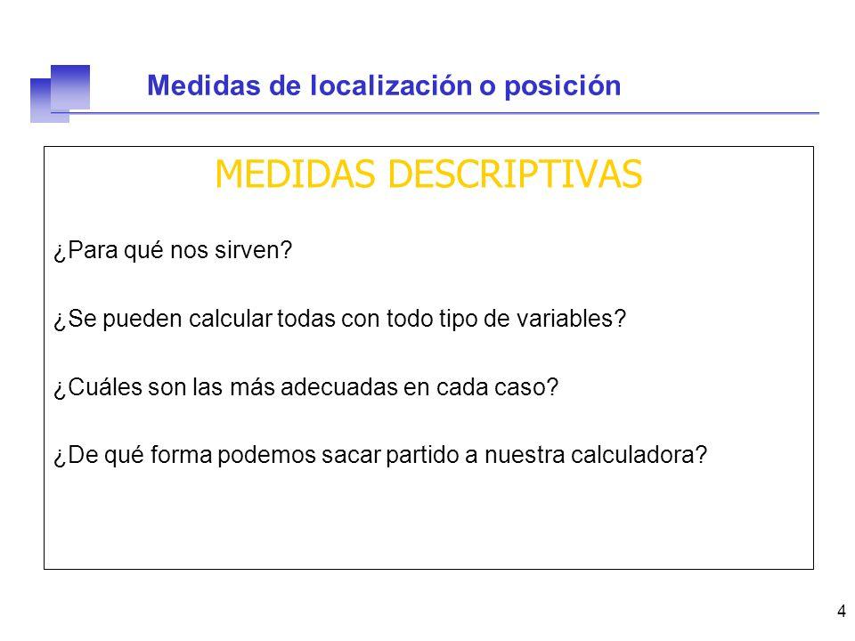 MEDIDAS DESCRIPTIVAS Medidas de localización o posición