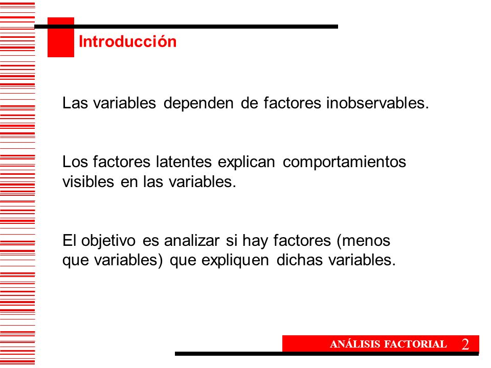 Las variables dependen de factores inobservables.