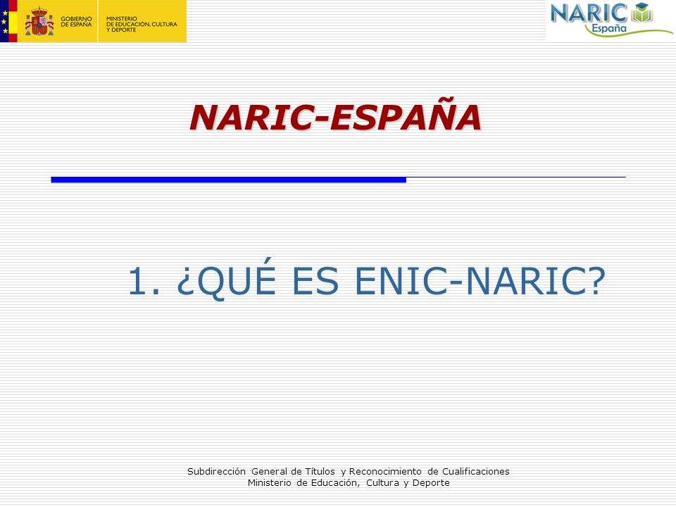NARIC-ESPAÑA 1. ¿QUÉ ES ENIC-NARIC