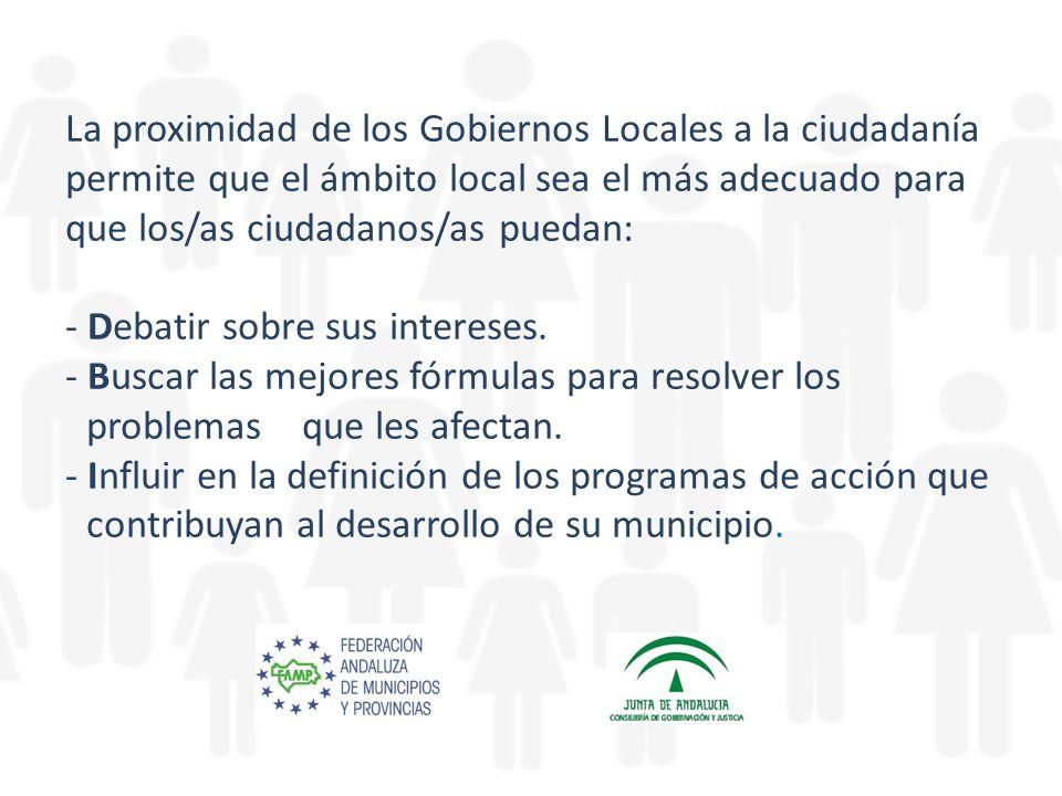 La proximidad de los Gobiernos Locales a la ciudadanía permite que el ámbito local sea el más adecuado para que los/as ciudadanos/as puedan: