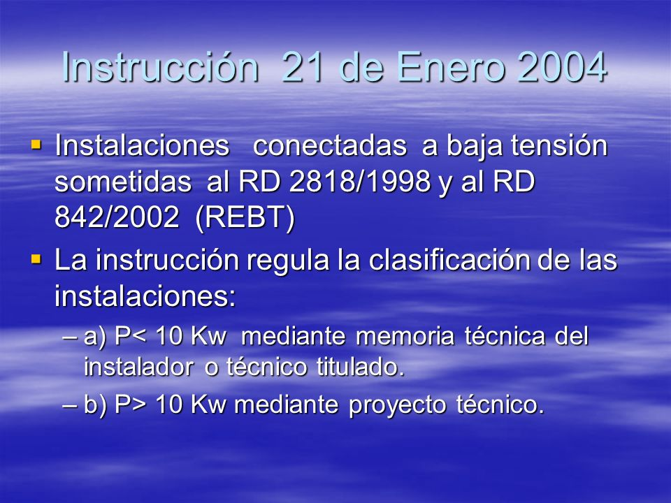 Instrucción 21 de Enero 2004Instalaciones conectadas a baja tensión sometidas al RD 2818/1998 y al RD 842/2002 (REBT)